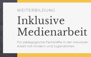 """Titel der Weiterbildung """"Inklusive Medienarbeit"""" mit grafischen Elementen"""